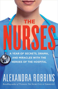 The Nurses- A Year of Secrets, Drama, and Miracles with the Heroes of th...