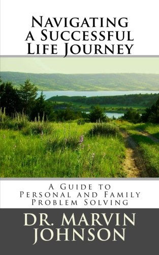 "Why You Should Read ""Navigating a Successful Life Journey, A Guide to Personal and Family Problem Solving"""
