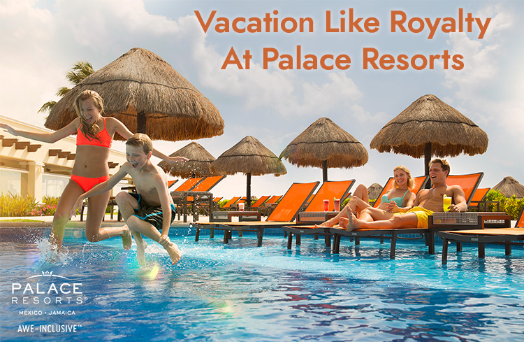Let's Explore in 2021 – Palace Resorts Offers 5-Star All-Inclusive Vacations