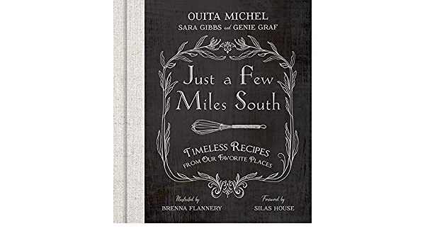 JUST A FEW MILES SOUTH – Cookbook from Chef and Legend Ouita Michel!